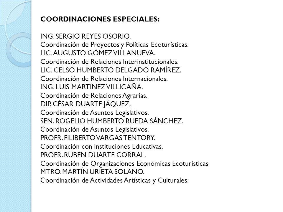 COORDINACIONES ESPECIALES: ING. SERGIO REYES OSORIO. Coordinación de Proyectos y Políticas Ecoturísticas. LIC. AUGUSTO GÓMEZ VILLANUEVA. Coordinación