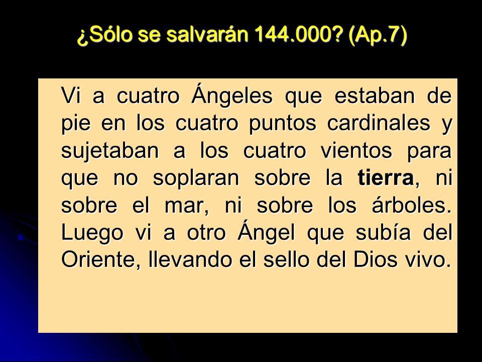 ¿Sólo se salvarán 144.000? (Ap.7) Vi a cuatro Ángeles que estaban de pie en los cuatro puntos cardinales y sujetaban a los cuatro vientos para que no