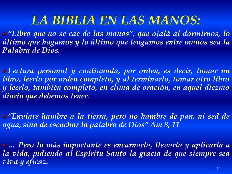 10 LA BIBLIA EN LAS MANOS: Libro que no se cae de las manos, que ojalá al dormirnos, lo último que hagamos y lo último que tengamos entre manos sea la
