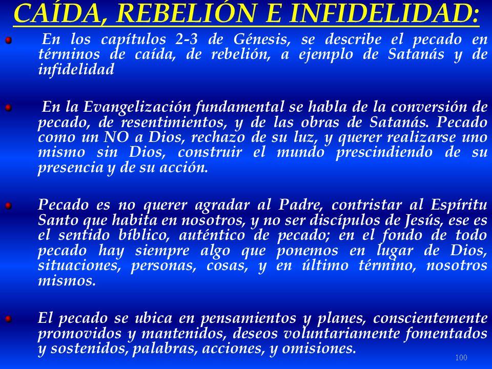 100 CAÍDA, REBELIÓN E INFIDELIDAD: En los capítulos 2-3 de Génesis, se describe el pecado en términos de caída, de rebelión, a ejemplo de Satanás y de