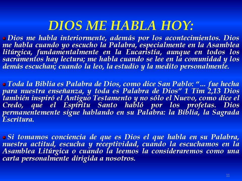 11 DIOS ME HABLA HOY: Dios me habla interiormente, además por los acontecimientos. Dios me habla cuando yo escucho la Palabra, especialmente en la Asa