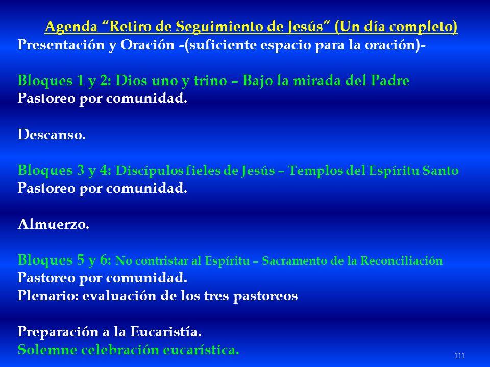 111 Agenda Retiro de Seguimiento de Jesús (Un día completo) Presentación y Oración -(suficiente espacio para la oración)- Bloques 1 y 2: Dios uno y tr