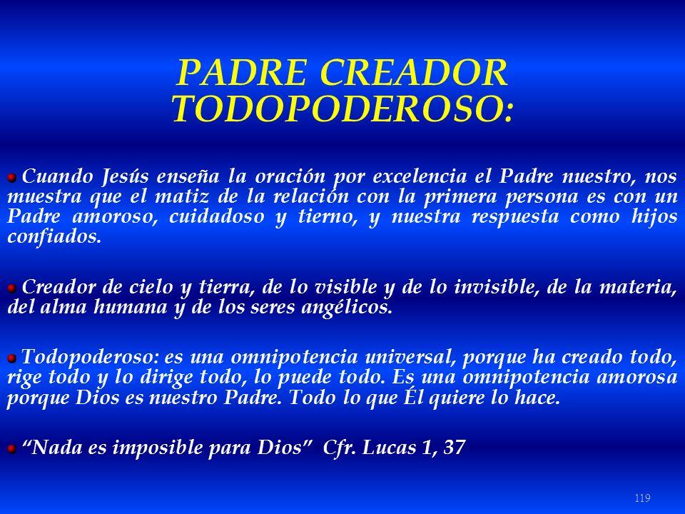 119 PADRE CREADOR TODOPODEROSO: Cuando Jesús enseña la oración por excelencia el Padre nuestro, nos muestra que el matiz de la relación con la primera
