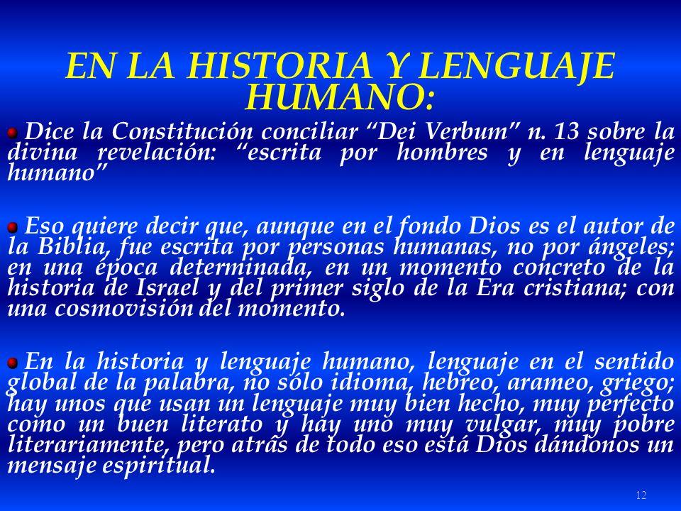 12 EN LA HISTORIA Y LENGUAJE HUMANO: Dice la Constitución conciliar Dei Verbum n. 13 sobre la divina revelación: escrita por hombres y en lenguaje hum