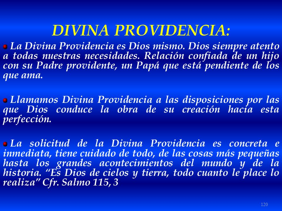 120 DIVINA PROVIDENCIA: La Divina Providencia es Dios mismo. Dios siempre atento a todas nuestras necesidades. Relación confiada de un hijo con su Pad