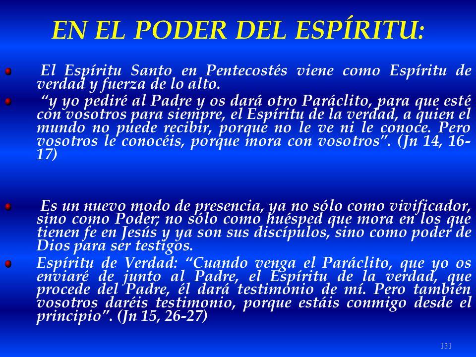 131 EN EL PODER DEL ESPÍRITU: El Espíritu Santo en Pentecostés viene como Espíritu de verdad y fuerza de lo alto. y yo pediré al Padre y os dará otro