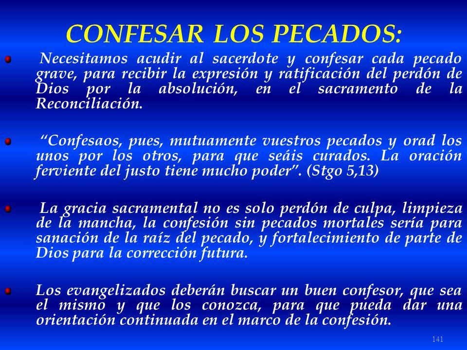 141 CONFESAR LOS PECADOS: Necesitamos acudir al sacerdote y confesar cada pecado grave, para recibir la expresión y ratificación del perdón de Dios po