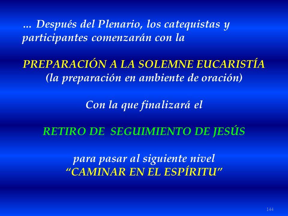 144 … Después del Plenario, los catequistas y participantes comenzarán con la PREPARACIÓN A LA SOLEMNE EUCARISTÍA (la preparación en ambiente de oraci