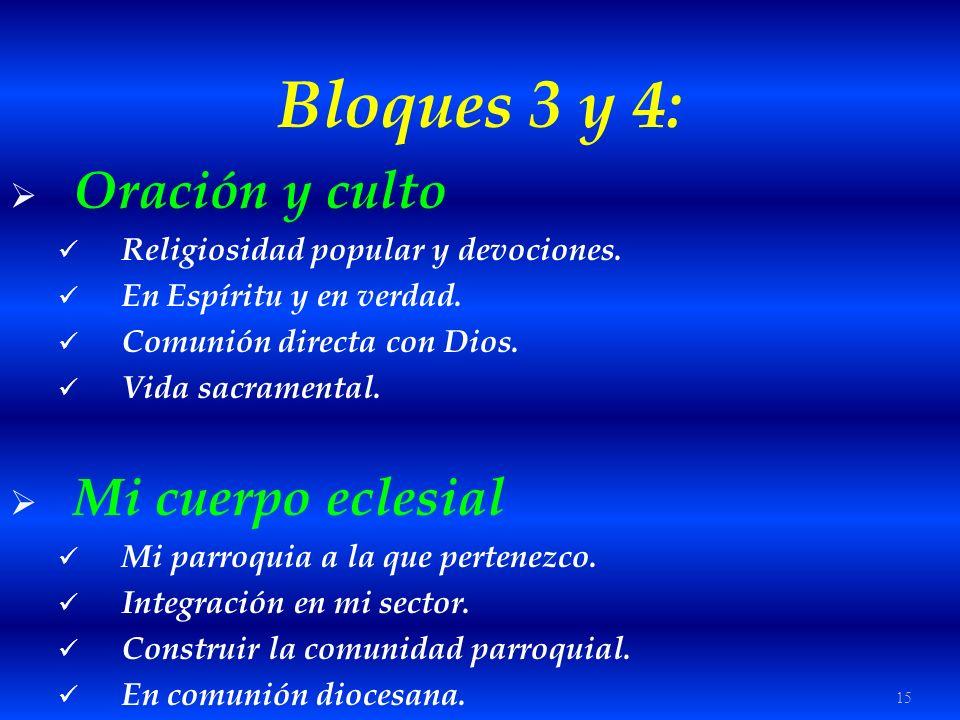 15 Bloques 3 y 4: Oración y culto Religiosidad popular y devociones. En Espíritu y en verdad. Comunión directa con Dios. Vida sacramental. Mi cuerpo e