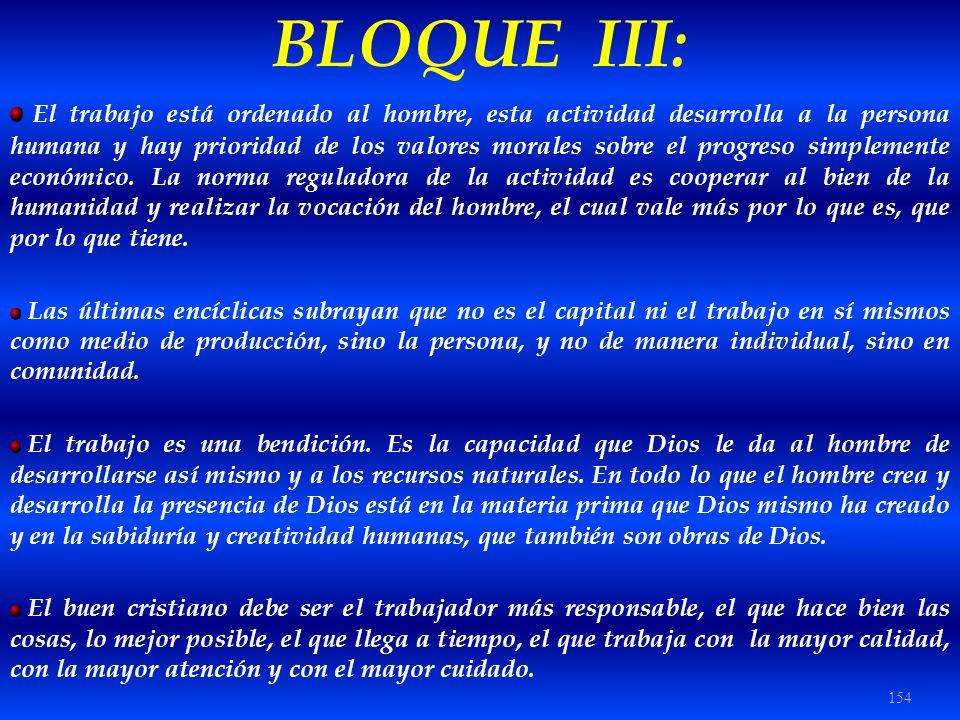 154 BLOQUE III: El trabajo está ordenado al hombre, esta actividad desarrolla a la persona humana y hay prioridad de los valores morales sobre el prog