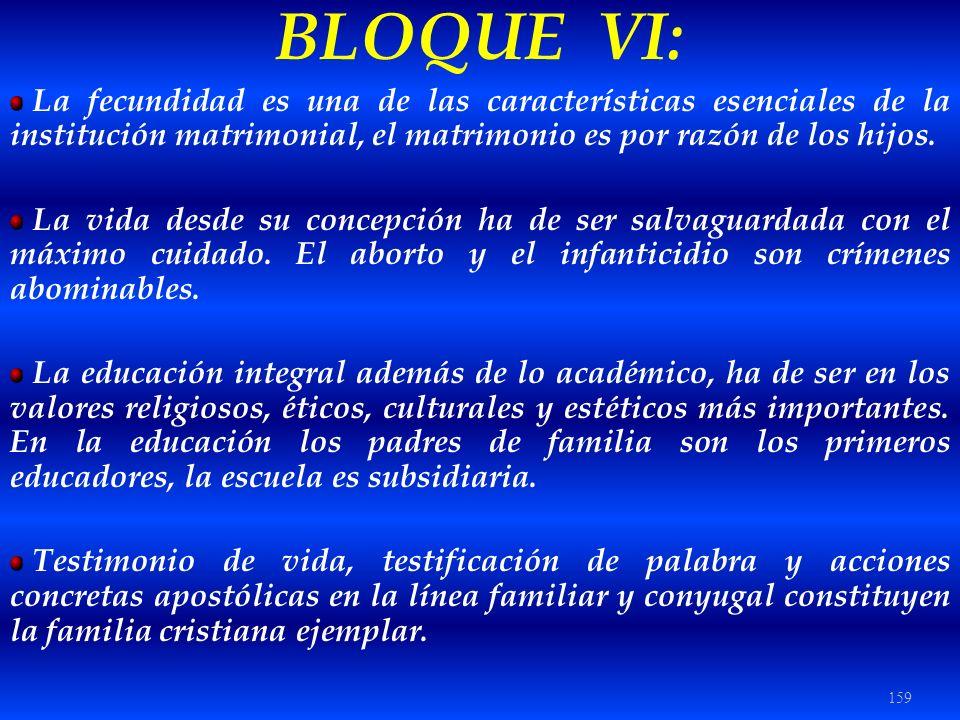 159 BLOQUE VI: La fecundidad es una de las características esenciales de la institución matrimonial, el matrimonio es por razón de los hijos. La vida