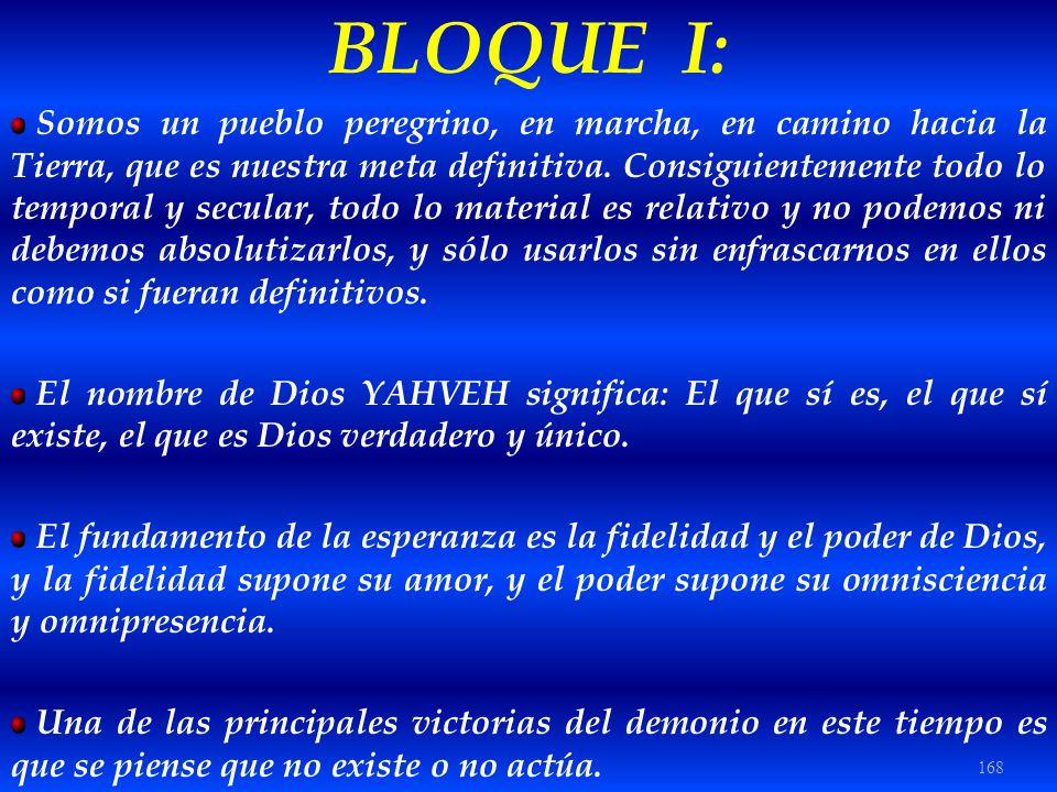 168 BLOQUE I: Somos un pueblo peregrino, en marcha, en camino hacia la Tierra, que es nuestra meta definitiva. Consiguientemente todo lo temporal y se