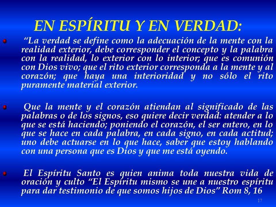 17 EN ESPÍRITU Y EN VERDAD: La verdad se define como la adecuación de la mente con la realidad exterior, debe corresponder el concepto y la palabra co