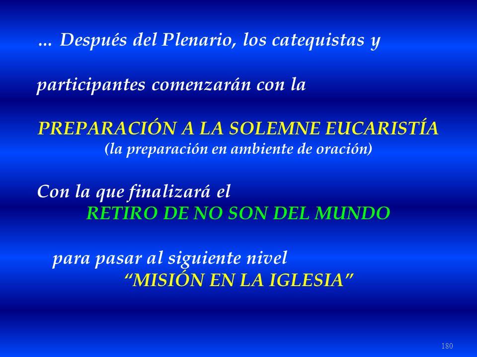 180 … Después del Plenario, los catequistas y participantes comenzarán con la PREPARACIÓN A LA SOLEMNE EUCARISTÍA (la preparación en ambiente de oraci