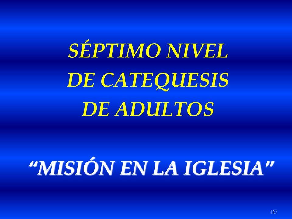 182 SÉPTIMO NIVEL DE CATEQUESIS DE ADULTOS MISIÓN EN LA IGLESIA MISIÓN EN LA IGLESIA