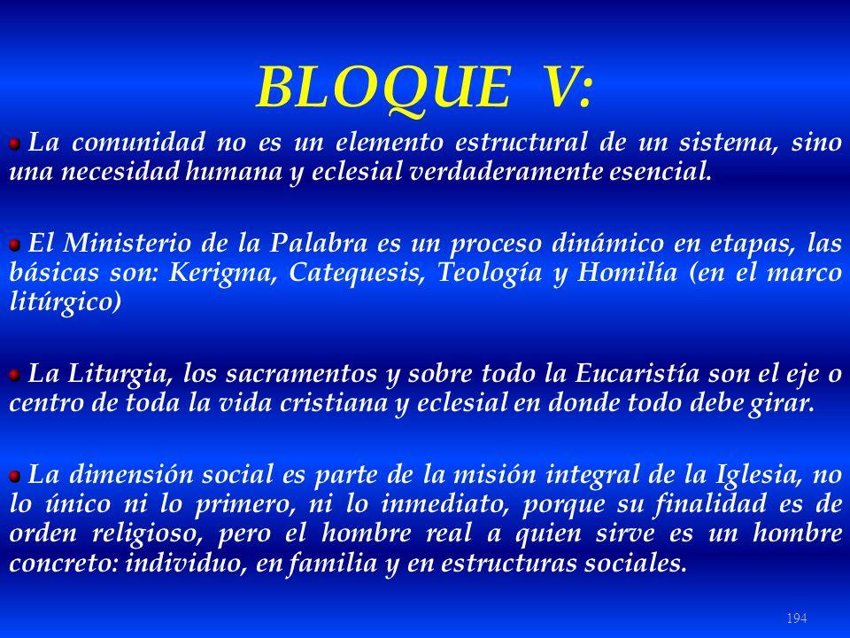 194 BLOQUE V: La comunidad no es un elemento estructural de un sistema, sino una necesidad humana y eclesial verdaderamente esencial. El Ministerio de