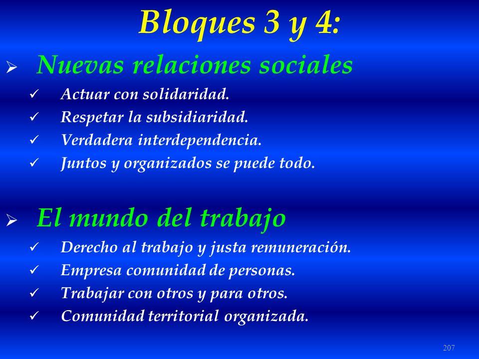 207 Bloques 3 y 4: Nuevas relaciones sociales Actuar con solidaridad. Respetar la subsidiaridad. Verdadera interdependencia. Juntos y organizados se p