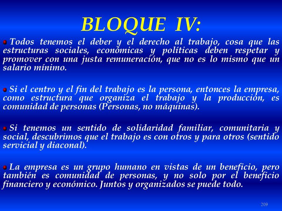 209 BLOQUE IV: Todos tenemos el deber y el derecho al trabajo, cosa que las estructuras sociales, económicas y políticas deben respetar y promover con