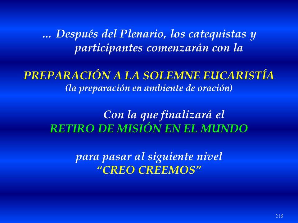 216 … Después del Plenario, los catequistas y participantes comenzarán con la PREPARACIÓN A LA SOLEMNE EUCARISTÍA (la preparación en ambiente de oraci