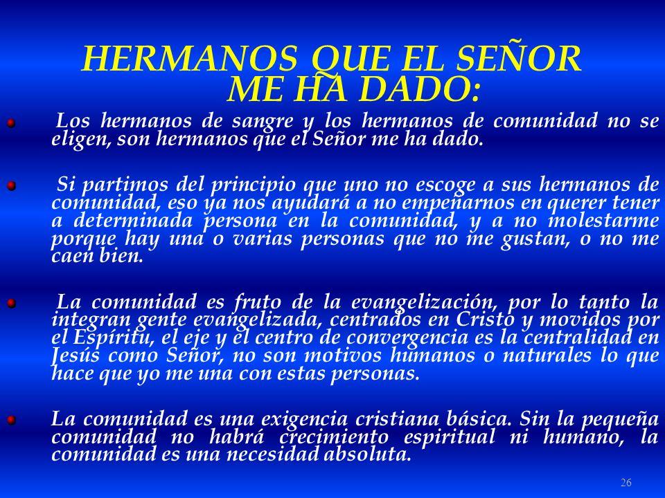 26 HERMANOS QUE EL SEÑOR ME HA DADO: Los hermanos de sangre y los hermanos de comunidad no se eligen, son hermanos que el Señor me ha dado. Si partimo