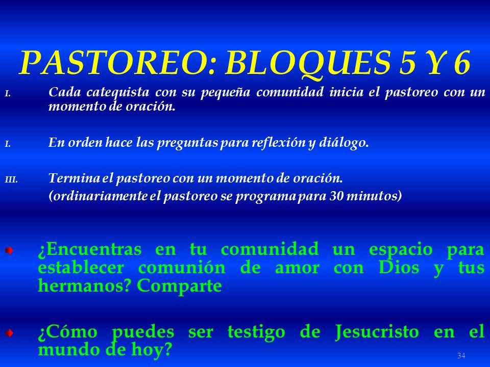 34 PASTOREO: BLOQUES 5 Y 6 I. Cada catequista con su pequeña comunidad inicia el pastoreo con un momento de oración. I. En orden hace las preguntas pa