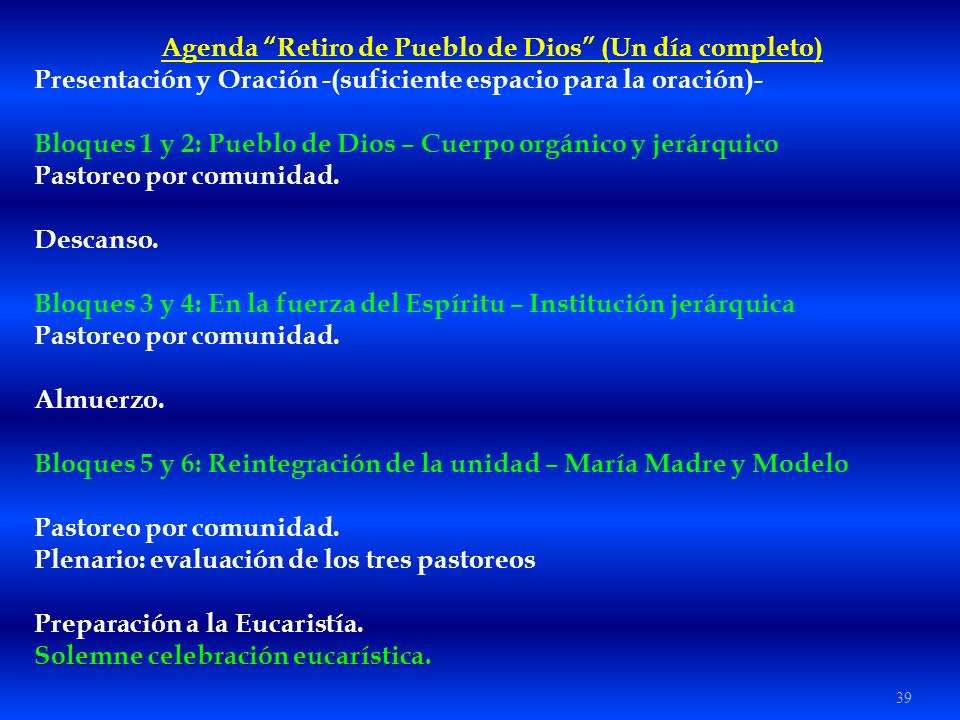 39 Agenda Retiro de Pueblo de Dios (Un día completo) Presentación y Oración -(suficiente espacio para la oración)- Bloques 1 y 2: Pueblo de Dios – Cue
