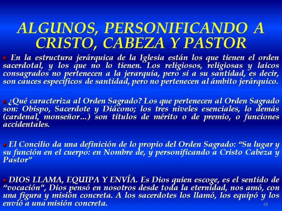 49 ALGUNOS, PERSONIFICANDO A CRISTO, CABEZA Y PASTOR En la estructura jerárquica de la Iglesia están los que tienen el orden sacerdotal, y los que no