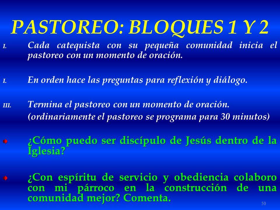 50 PASTOREO: BLOQUES 1 Y 2 I. Cada catequista con su pequeña comunidad inicia el pastoreo con un momento de oración. I. En orden hace las preguntas pa