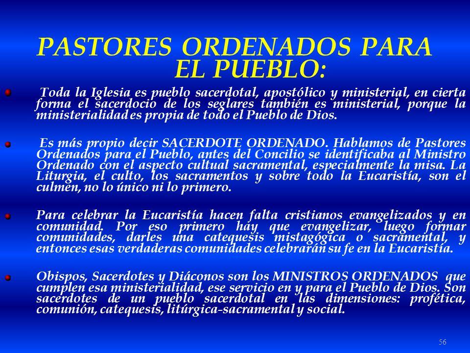 56 PASTORES ORDENADOS PARA EL PUEBLO: Toda la Iglesia es pueblo sacerdotal, apostólico y ministerial, en cierta forma el sacerdocio de los seglares ta