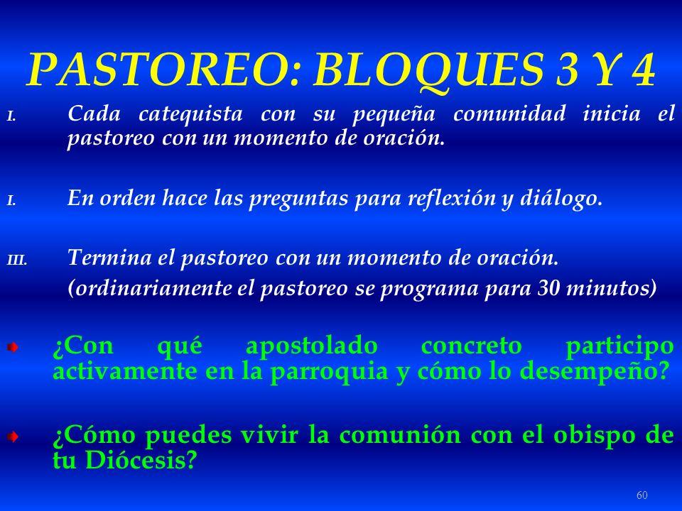 60 PASTOREO: BLOQUES 3 Y 4 I. Cada catequista con su pequeña comunidad inicia el pastoreo con un momento de oración. I. En orden hace las preguntas pa