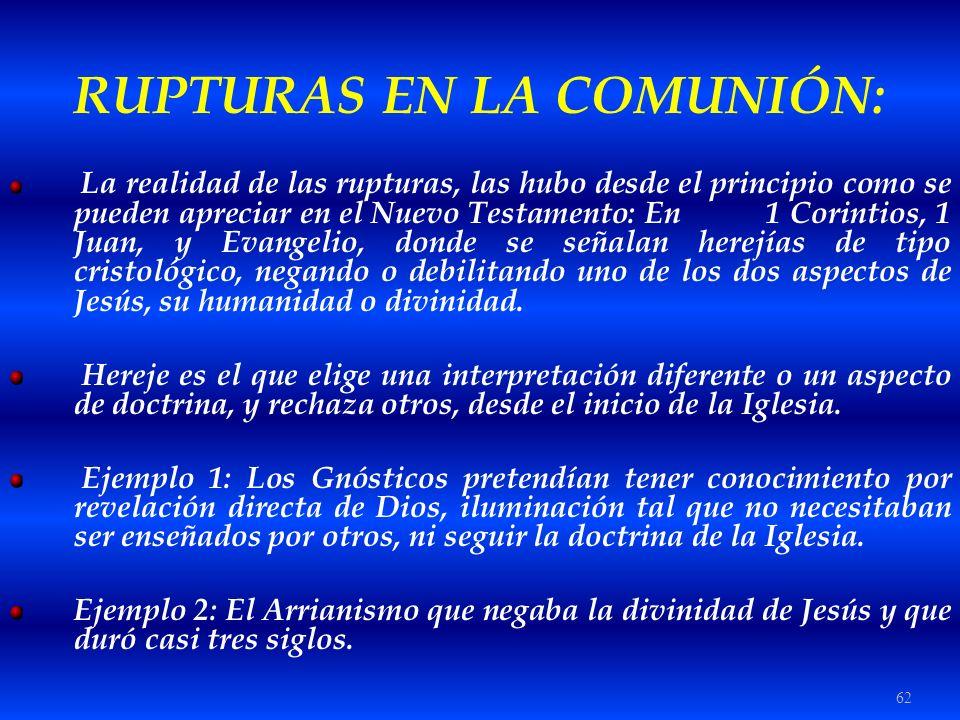 62 RUPTURAS EN LA COMUNIÓN: La realidad de las rupturas, las hubo desde el principio como se pueden apreciar en el Nuevo Testamento: En 1 Corintios, 1