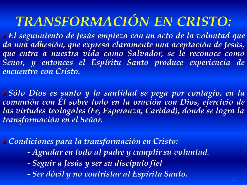 7 TRANSFORMACIÓN EN CRISTO: El seguimiento de Jesús empieza con un acto de la voluntad que da una adhesión, que expresa claramente una aceptación de J
