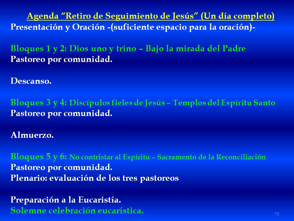 75 Agenda Retiro de Seguimiento de Jesús (Un día completo) Presentación y Oración -(suficiente espacio para la oración)- Bloques 1 y 2: Dios uno y tri