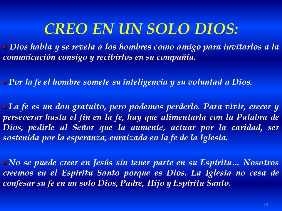 78 CREO EN UN SOLO DIOS: Dios habla y se revela a los hombres como amigo para invitarlos a la comunicación consigo y recibirlos en su compañía. Por la