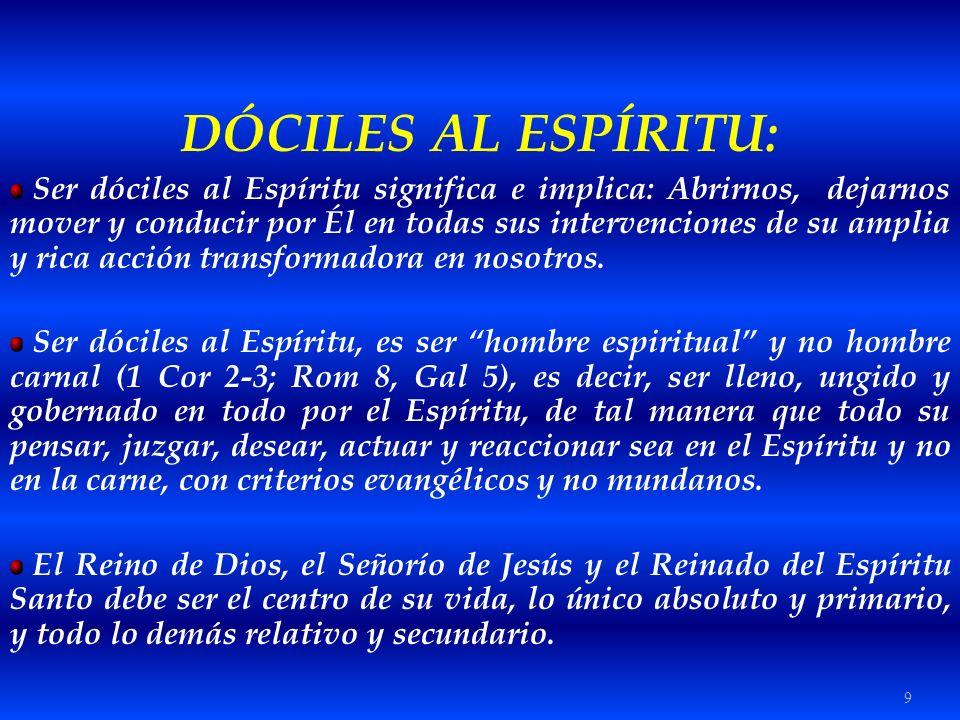 9 DÓCILES AL ESPÍRITU: Ser dóciles al Espíritu significa e implica: Abrirnos, dejarnos mover y conducir por Él en todas sus intervenciones de su ampli