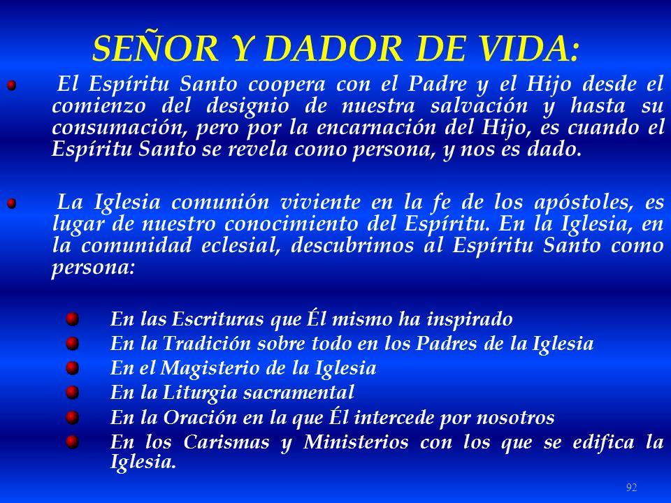 92 SEÑOR Y DADOR DE VIDA: El Espíritu Santo coopera con el Padre y el Hijo desde el comienzo del designio de nuestra salvación y hasta su consumación,