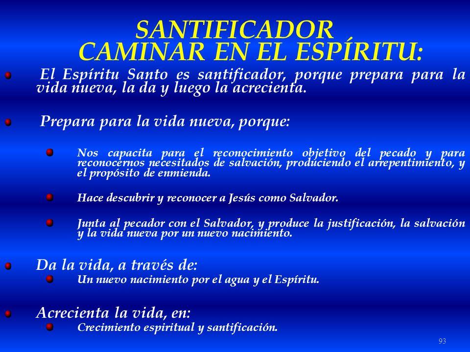 93 SANTIFICADOR CAMINAR EN EL ESPÍRITU: El Espíritu Santo es santificador, porque prepara para la vida nueva, la da y luego la acrecienta. Prepara par
