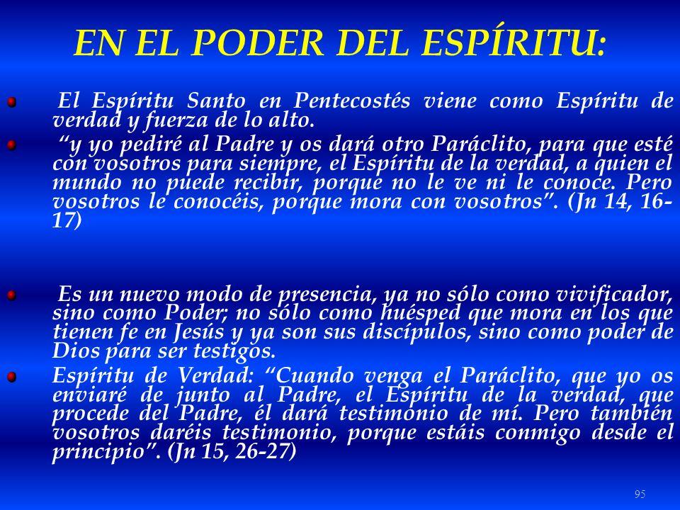 95 EN EL PODER DEL ESPÍRITU: El Espíritu Santo en Pentecostés viene como Espíritu de verdad y fuerza de lo alto. y yo pediré al Padre y os dará otro P