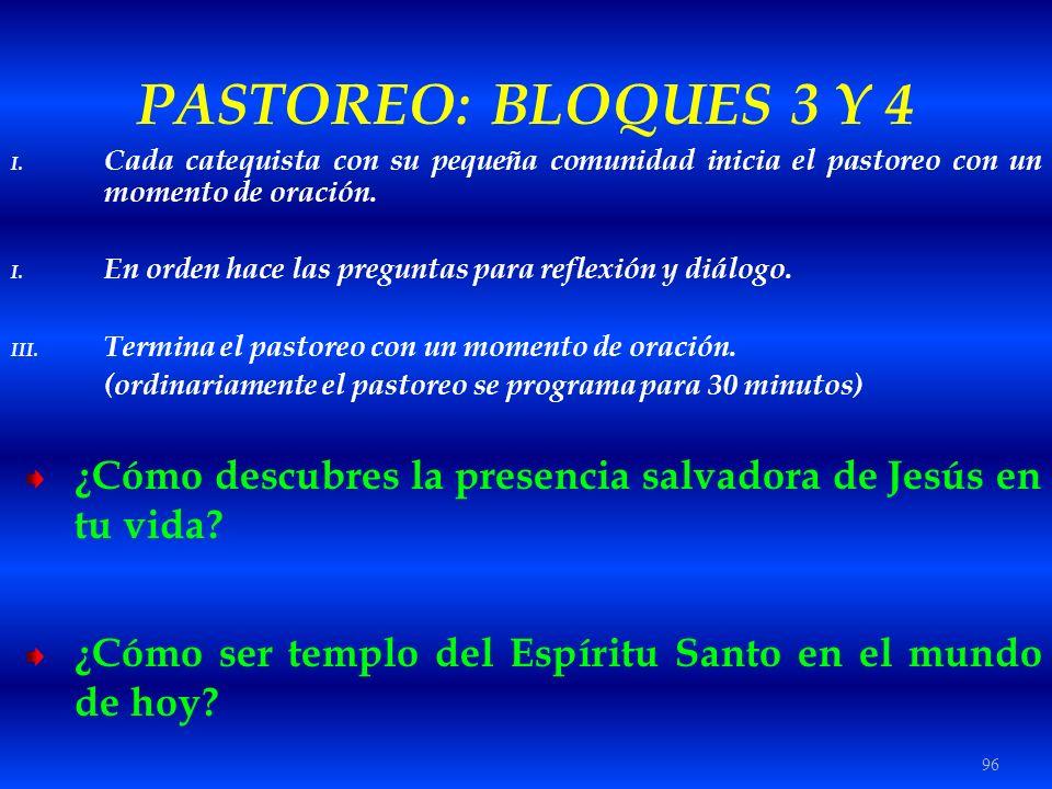 96 PASTOREO: BLOQUES 3 Y 4 I. Cada catequista con su pequeña comunidad inicia el pastoreo con un momento de oración. I. En orden hace las preguntas pa