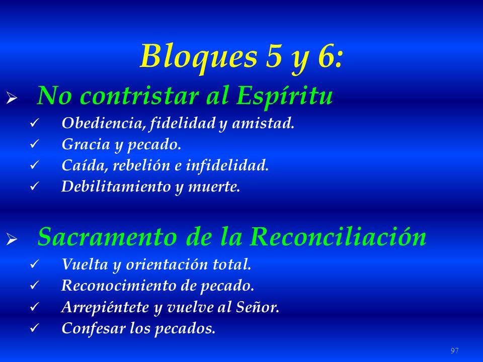 97 Bloques 5 y 6: No contristar al Espíritu Obediencia, fidelidad y amistad. Gracia y pecado. Caída, rebelión e infidelidad. Debilitamiento y muerte.