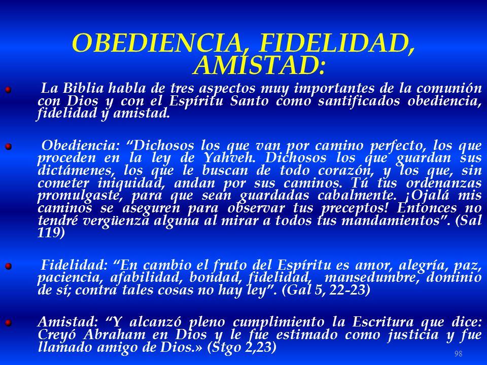 98 OBEDIENCIA, FIDELIDAD, AMISTAD: La Biblia habla de tres aspectos muy importantes de la comunión con Dios y con el Espíritu Santo como santificados