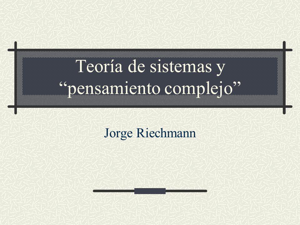 Teoría de sistemas y pensamiento complejo Jorge Riechmann