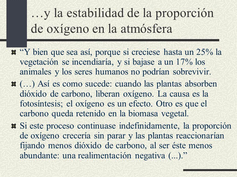…y la estabilidad de la proporción de oxígeno en la atmósfera Y bien que sea así, porque si creciese hasta un 25% la vegetación se incendiaría, y si b