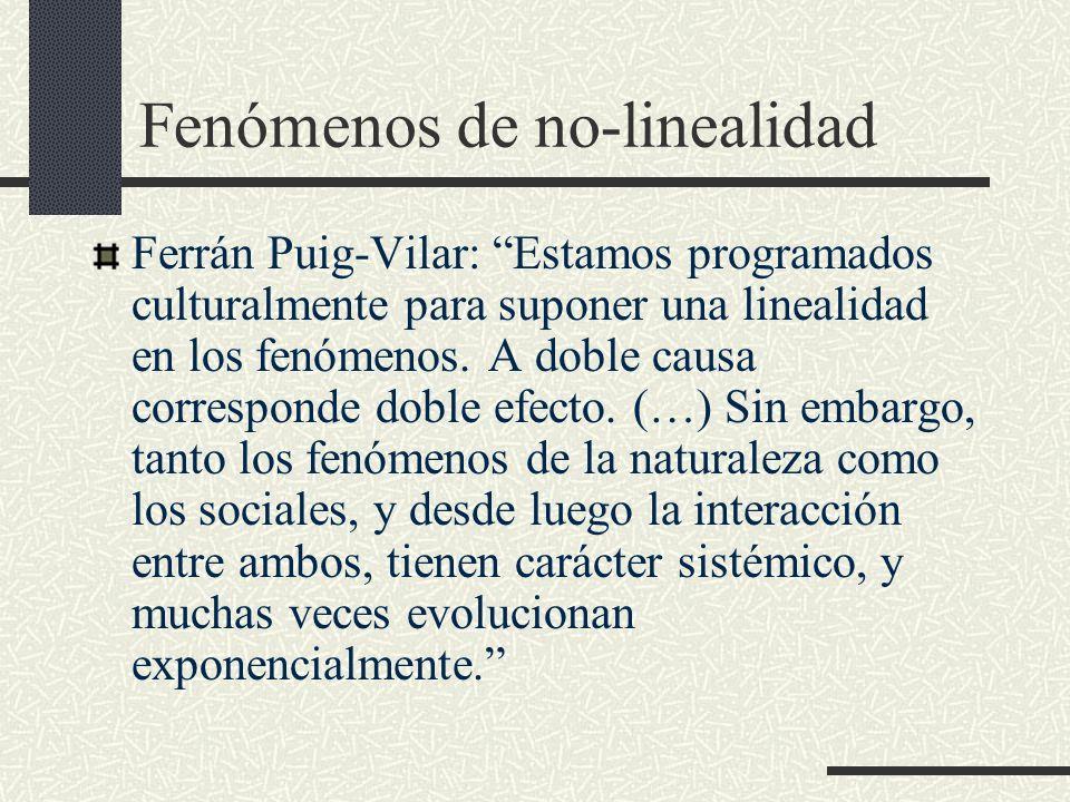 Fenómenos de no-linealidad Ferrán Puig-Vilar: Estamos programados culturalmente para suponer una linealidad en los fenómenos. A doble causa correspond