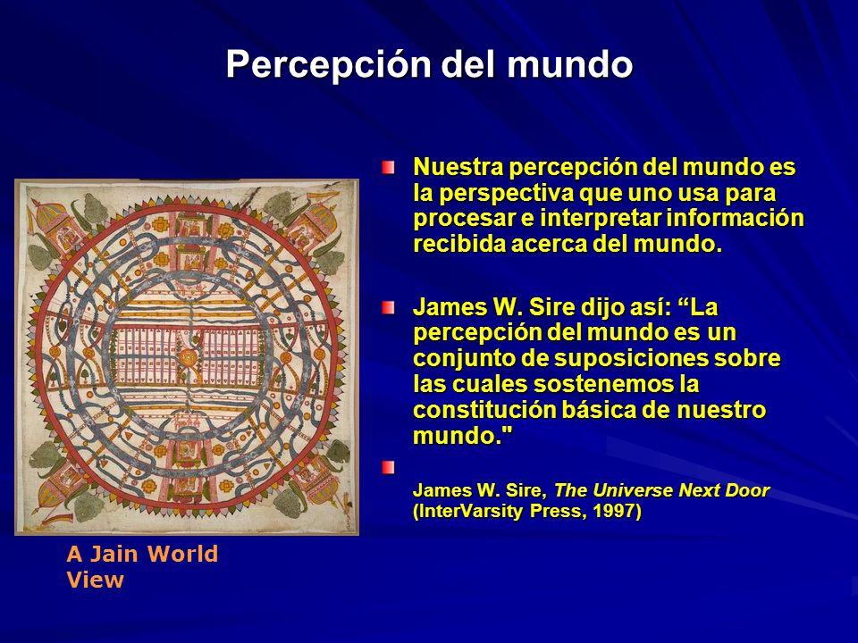 Percepción del mundo Nuestra percepción del mundo es la perspectiva que uno usa para procesar e interpretar información recibida acerca del mundo. Nue
