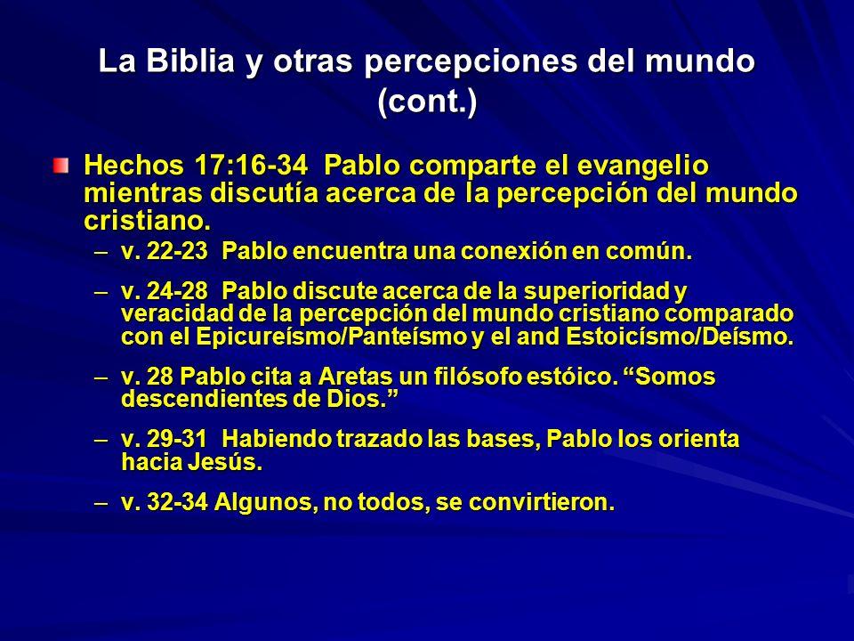 La Biblia y otras percepciones del mundo (cont.) Hechos 17:16-34 Pablo comparte el evangelio mientras discutía acerca de la percepción del mundo crist