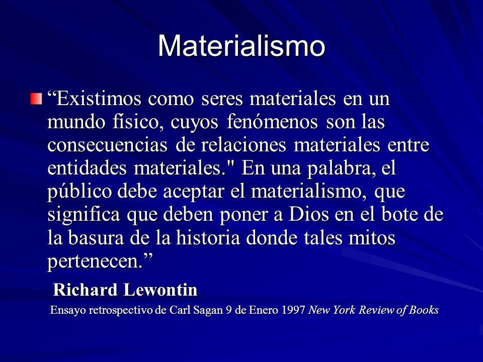 Materialismo Existimos como seres materiales en un mundo físico, cuyos fenómenos son las consecuencias de relaciones materiales entre entidades materi