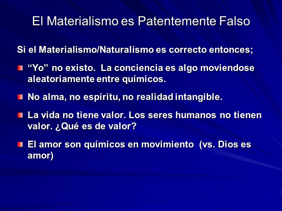 El Materialismo es Patentemente Falso Si el Materialismo/Naturalismo es correcto entonces; Yo no existo. La conciencia es algo moviendose aleatoriamen
