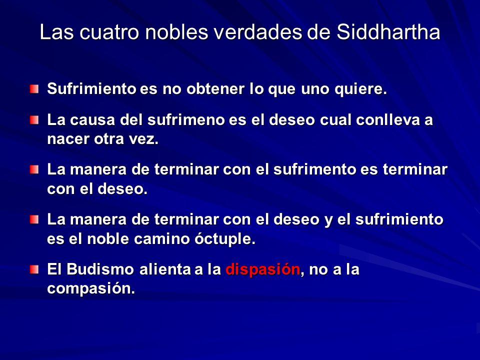 Las cuatro nobles verdades de Siddhartha Sufrimiento es no obtener lo que uno quiere. La causa del sufrimeno es el deseo cual conlleva a nacer otra ve