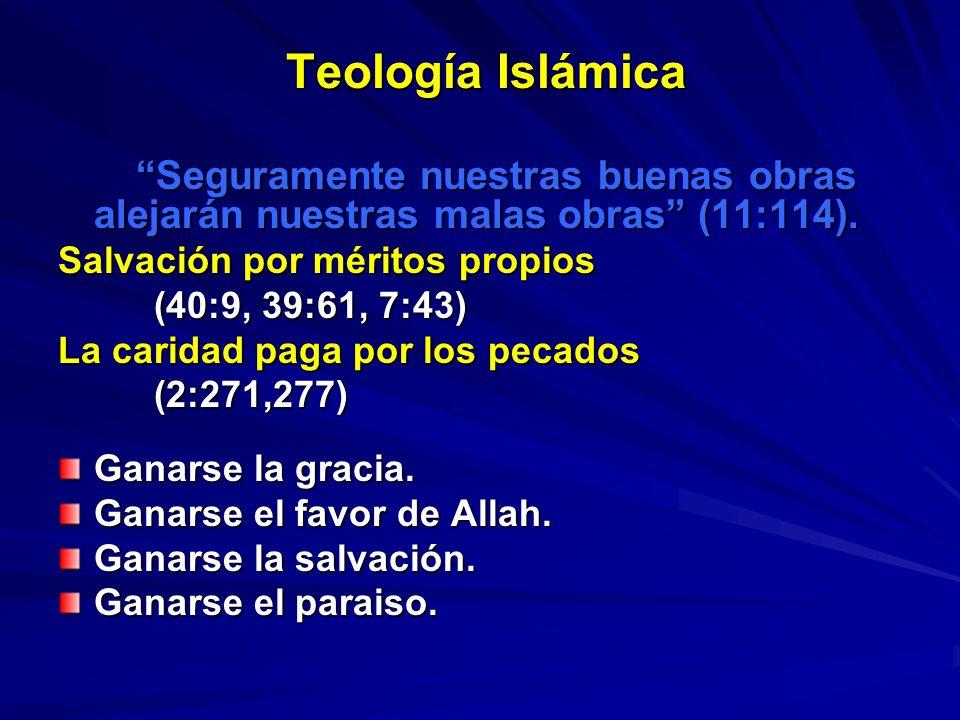 Teología Islámica Teología Islámica Seguramente nuestras buenas obras alejarán nuestras malas obras (11:114). Seguramente nuestras buenas obras alejar